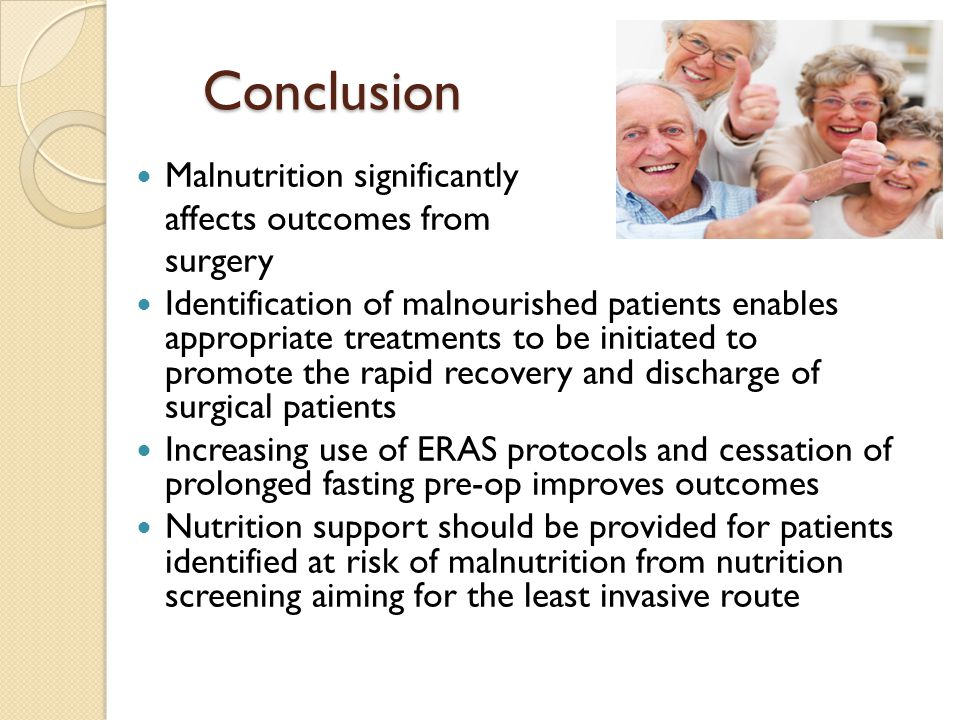 Conclusion Malnutrition significantly affects outcomes from surgery