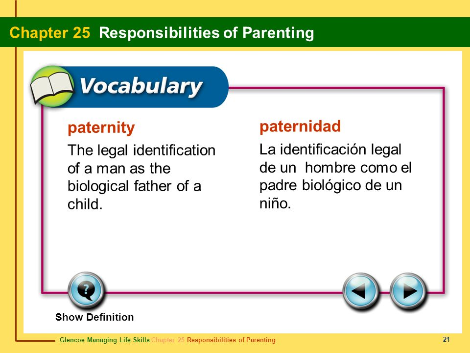 paternity paternidad. The legal identification of a man as the biological father of a child.