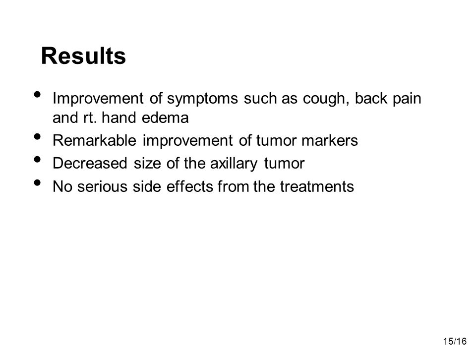 Results Improvement of symptoms such as cough, back pain and rt. hand edema. Remarkable improvement of tumor markers.
