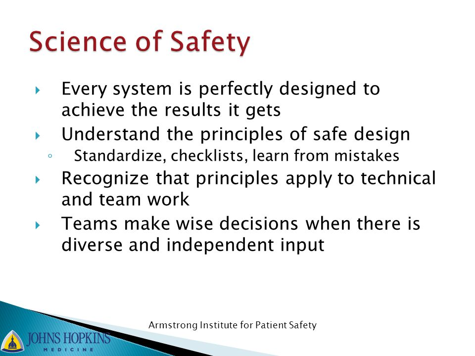 Science of Safety Every system is perfectly designed to achieve the results it gets. Understand the principles of safe design.