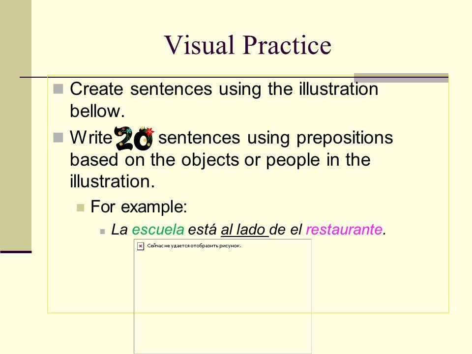 Visual Practice Create sentences using the illustration bellow.