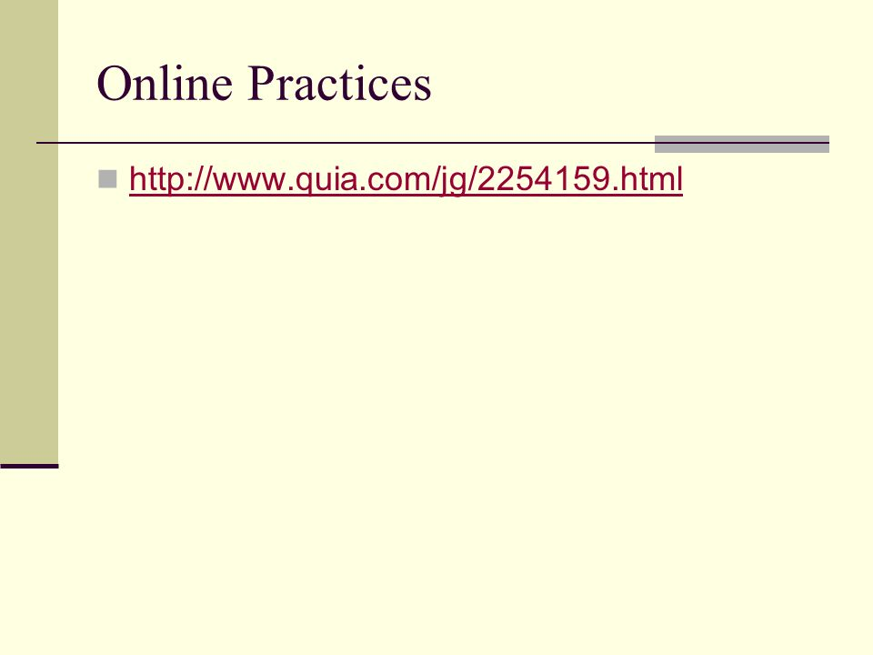 Online Practices http://www.quia.com/jg/2254159.html