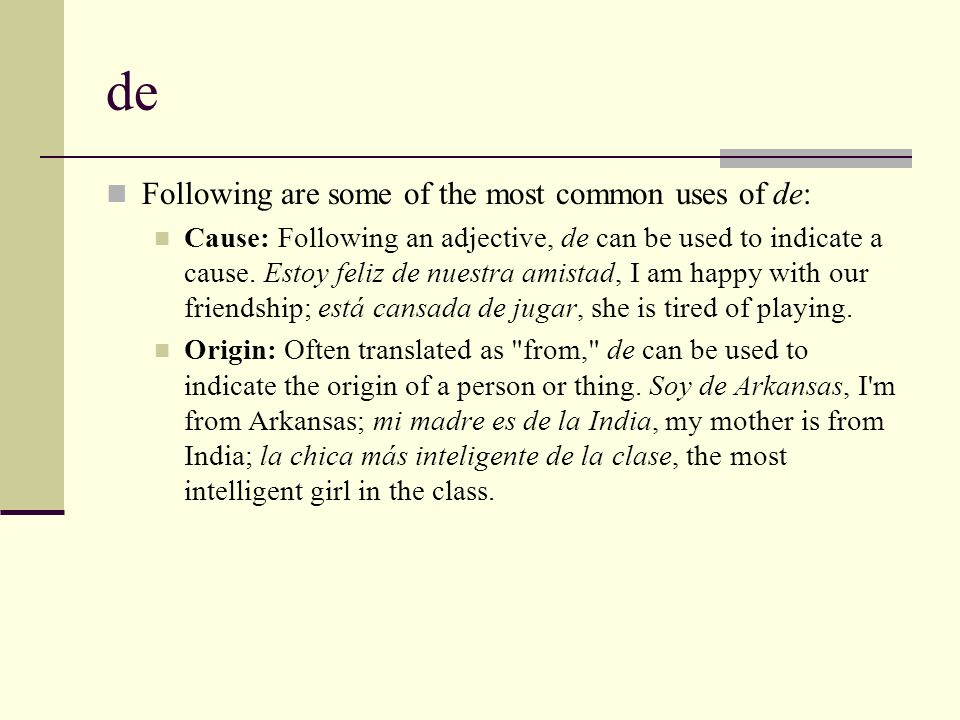 de Following are some of the most common uses of de: