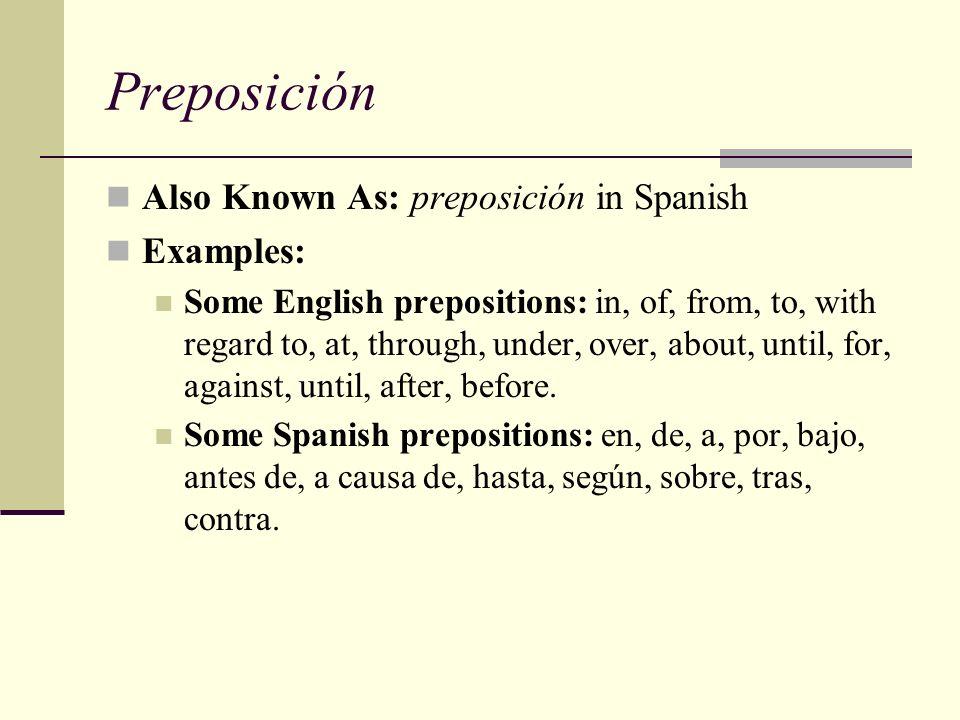 Preposición Also Known As: preposición in Spanish Examples: