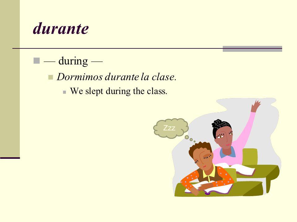 durante — during — Dormimos durante la clase.