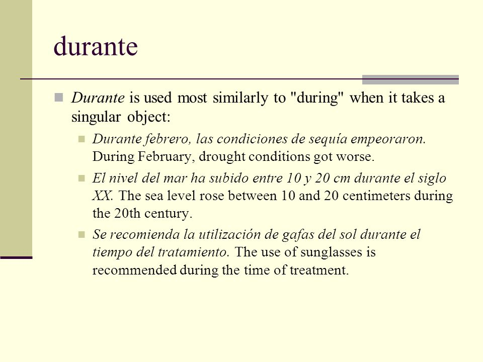 duranteDurante is used most similarly to during when it takes a singular object: