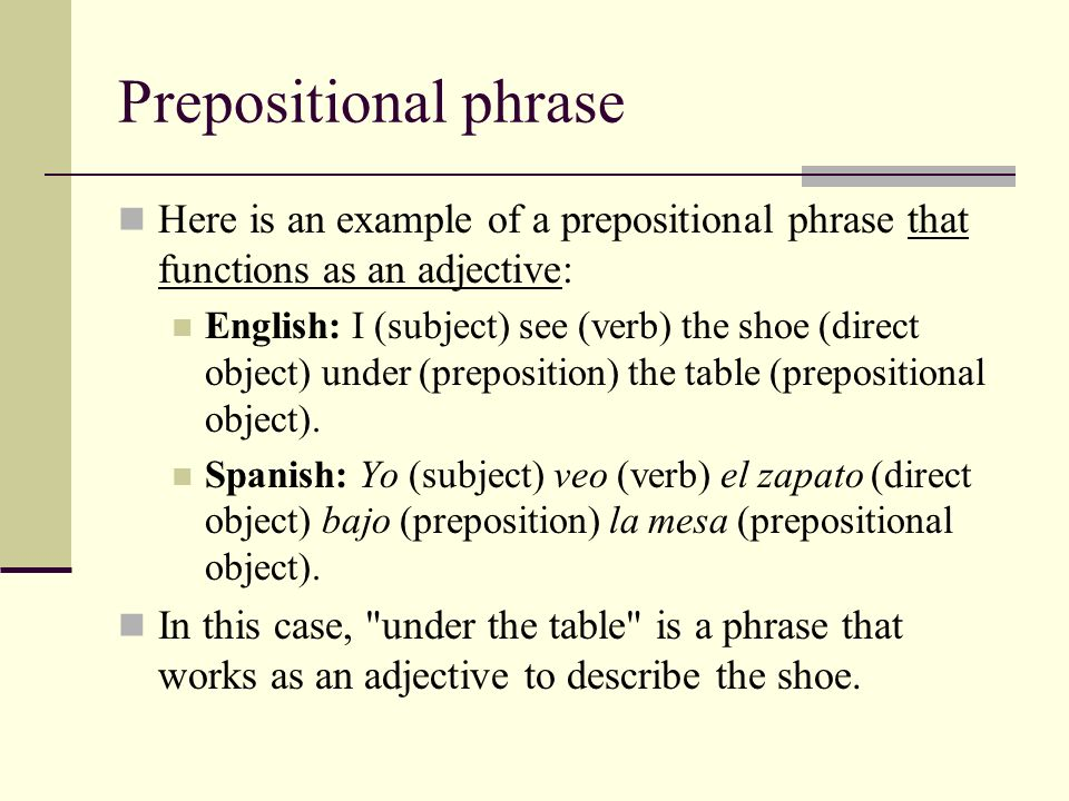 Prepositional phrase Here is an example of a prepositional phrase that functions as an adjective: