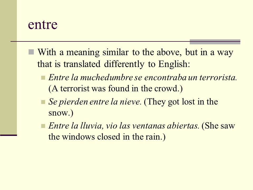 entre With a meaning similar to the above, but in a way that is translated differently to English: