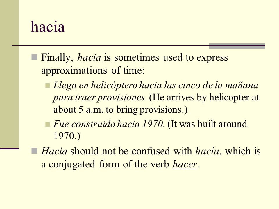 hacia Finally, hacia is sometimes used to express approximations of time: