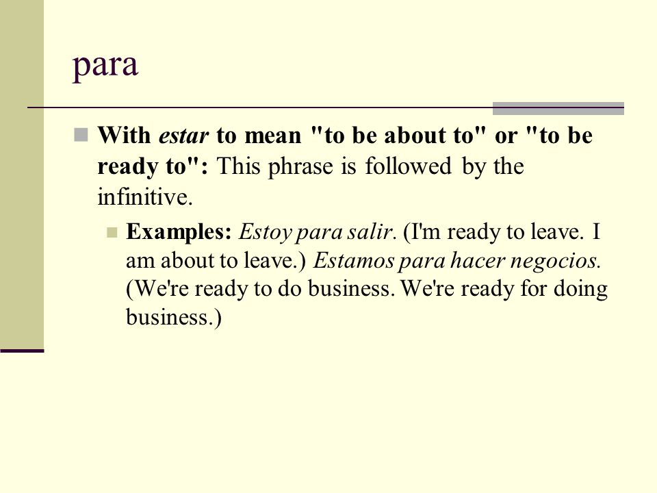 paraWith estar to mean to be about to or to be ready to : This phrase is followed by the infinitive.