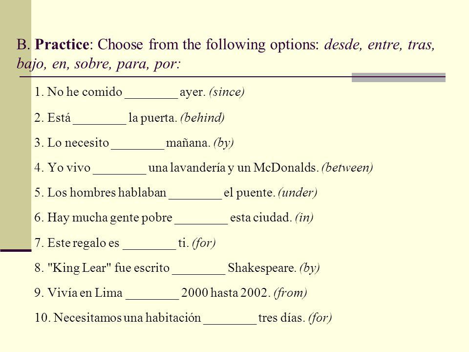 B. Practice: Choose from the following options: desde, entre, tras, bajo, en, sobre, para, por: