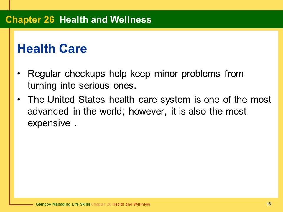 Health Care Regular checkups help keep minor problems from turning into serious ones.