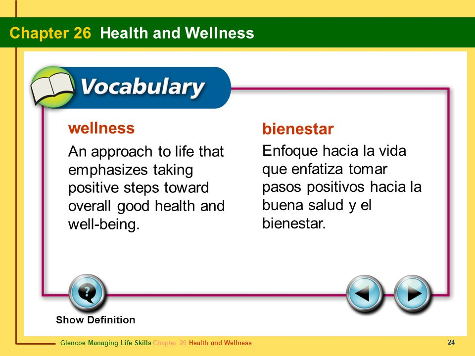 wellness bienestar. An approach to life that emphasizes taking positive steps toward overall good health and well-being.