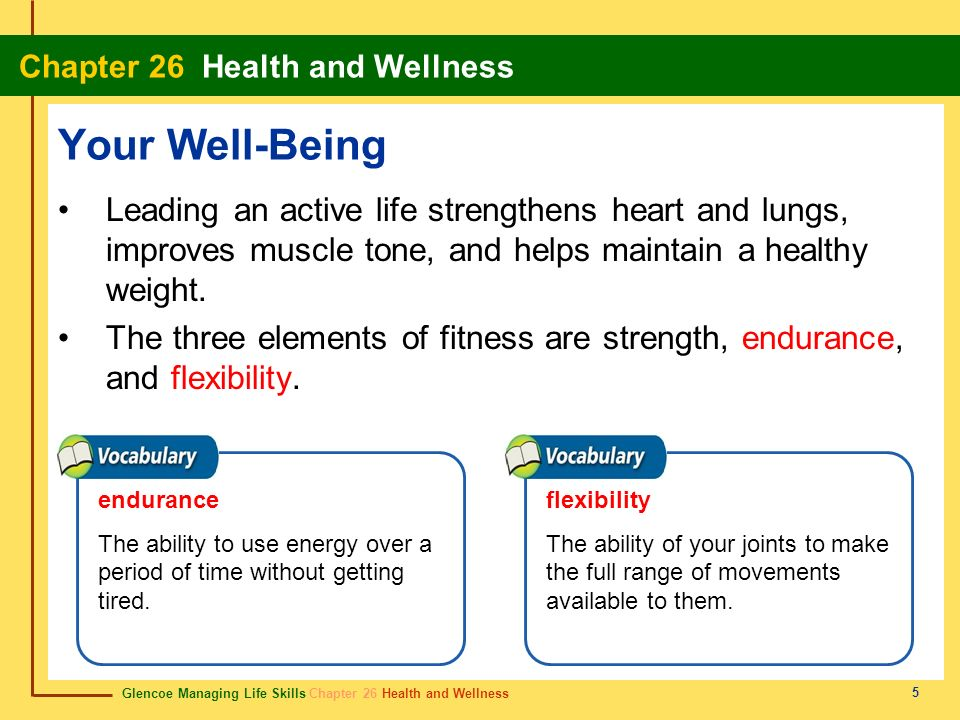 Your Well-Being Leading an active life strengthens heart and lungs, improves muscle tone, and helps maintain a healthy weight.