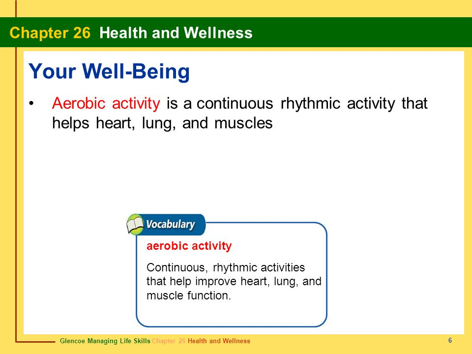 Your Well-Being Aerobic activity is a continuous rhythmic activity that helps heart, lung, and muscles.