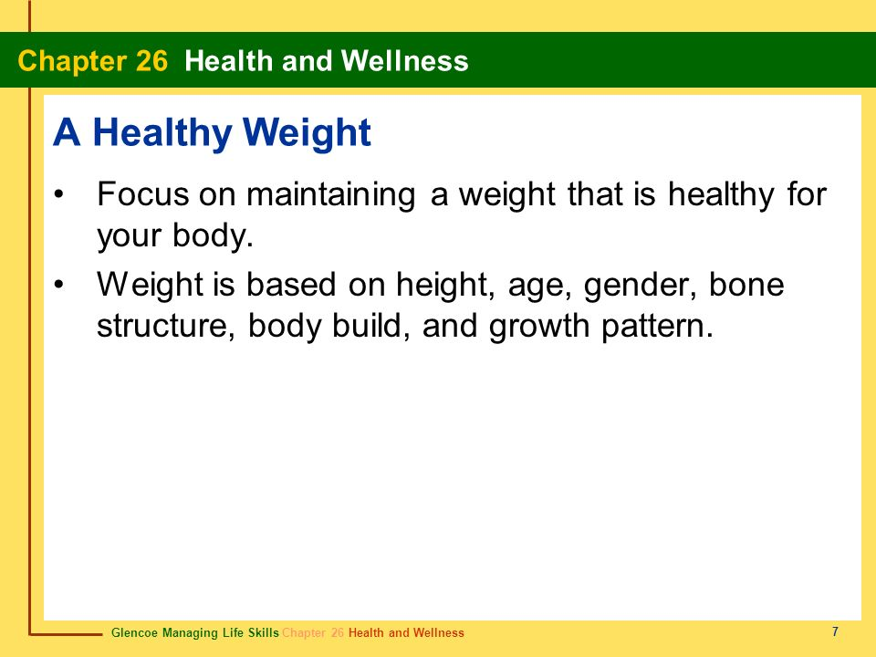 A Healthy Weight Focus on maintaining a weight that is healthy for your body.