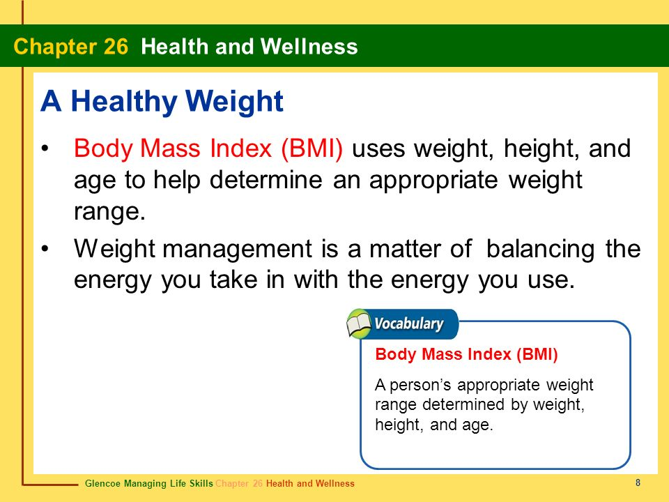 A Healthy Weight Body Mass Index (BMI) uses weight, height, and age to help determine an appropriate weight range.