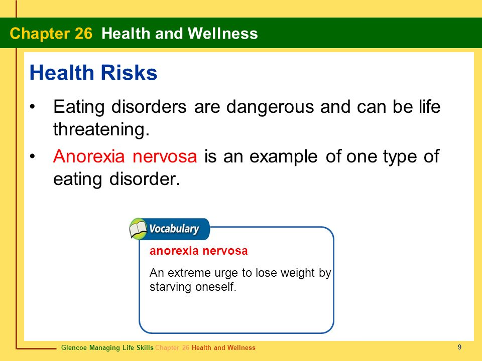 Health Risks Eating disorders are dangerous and can be life threatening. Anorexia nervosa is an example of one type of eating disorder.