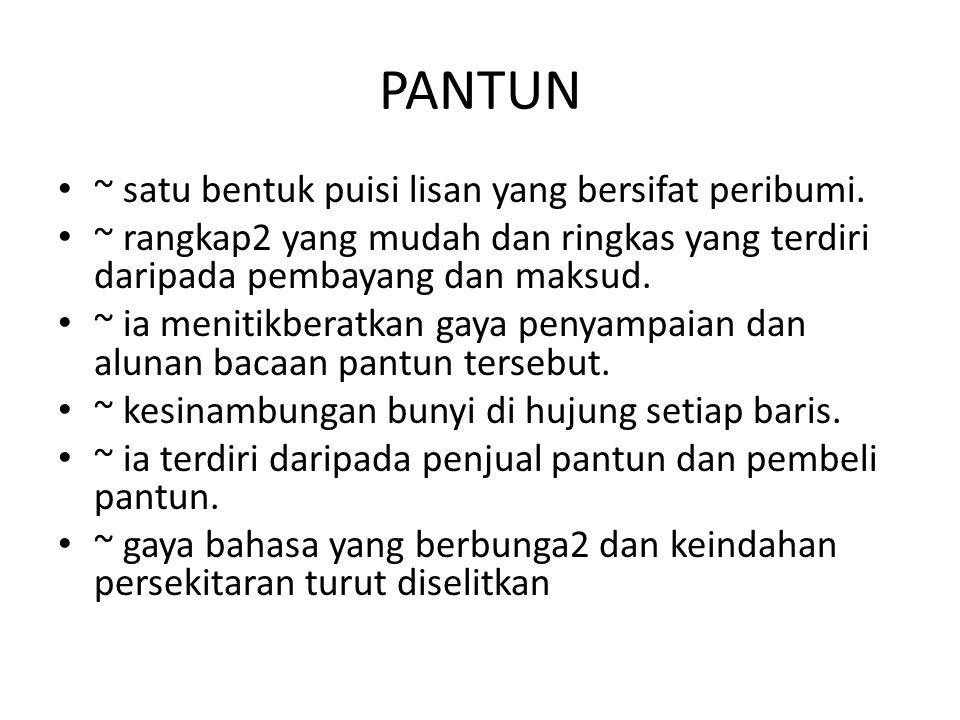 PANTUN ~ satu bentuk puisi lisan yang bersifat peribumi.
