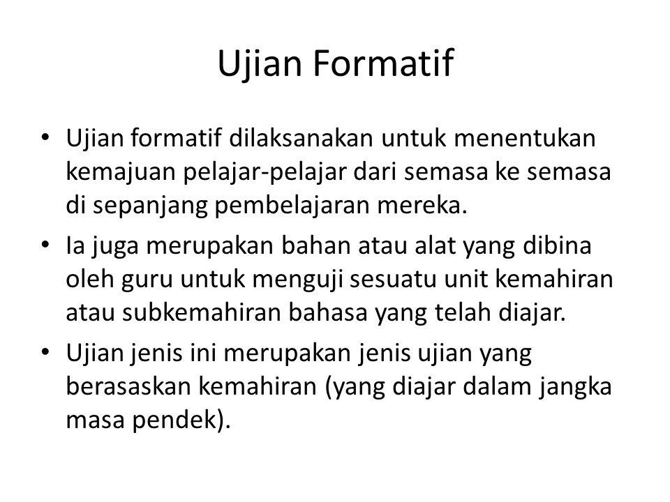 Ujian Formatif Ujian formatif dilaksanakan untuk menentukan kemajuan pelajar-pelajar dari semasa ke semasa di sepanjang pembelajaran mereka.