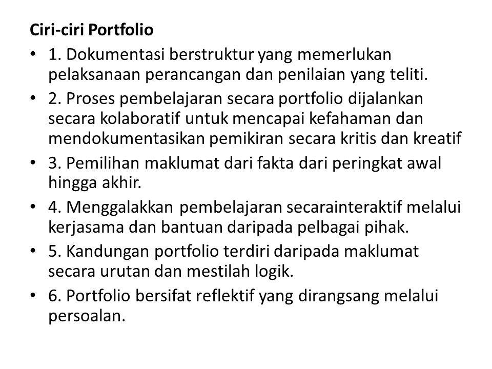 Ciri-ciri Portfolio 1. Dokumentasi berstruktur yang memerlukan pelaksanaan perancangan dan penilaian yang teliti.