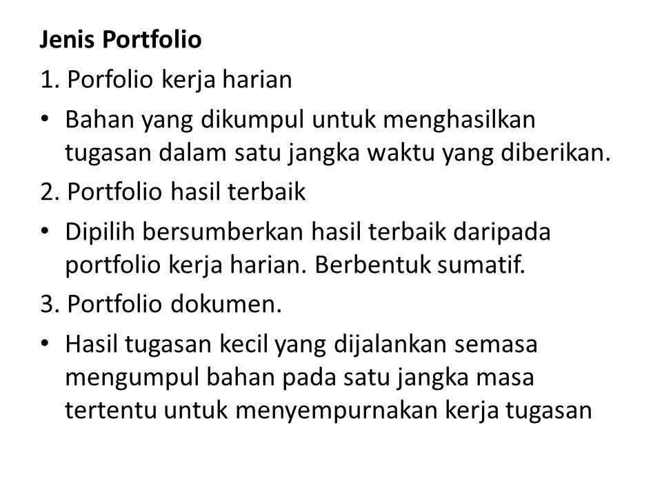 Jenis Portfolio 1. Porfolio kerja harian. Bahan yang dikumpul untuk menghasilkan tugasan dalam satu jangka waktu yang diberikan.