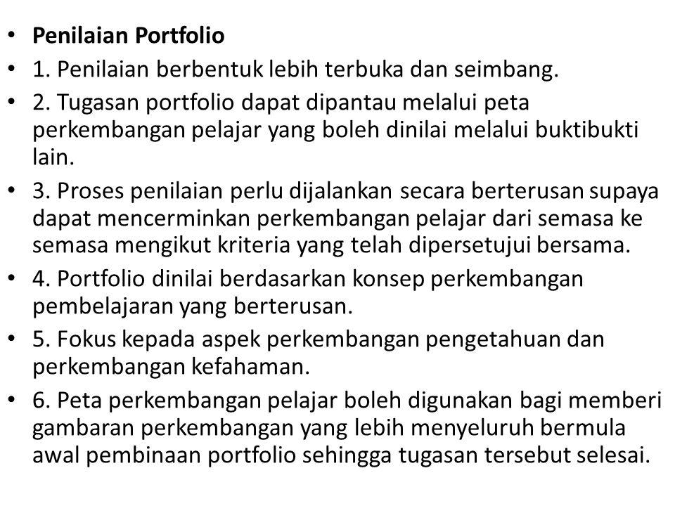Penilaian Portfolio 1. Penilaian berbentuk lebih terbuka dan seimbang.