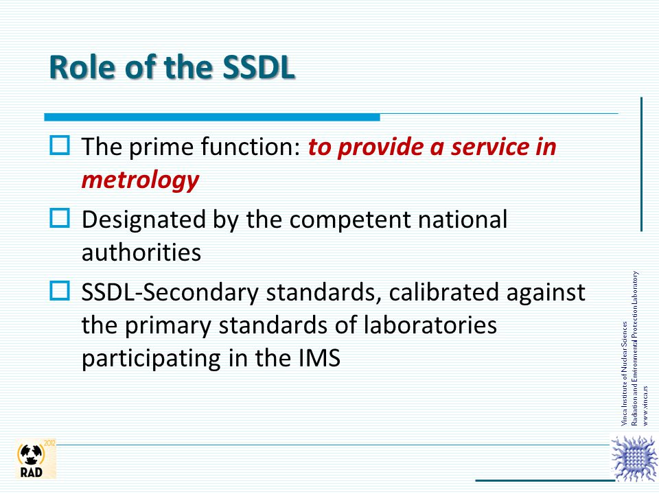 Role of the SSDL The prime function: to provide a service in metrology