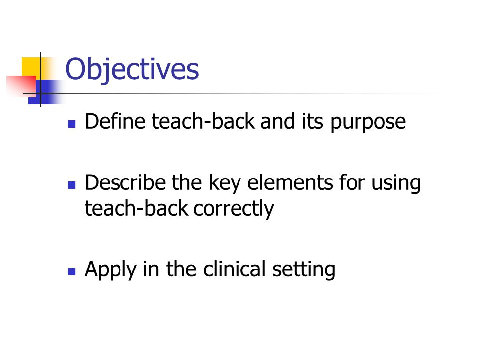 Objectives Define teach-back and its purpose