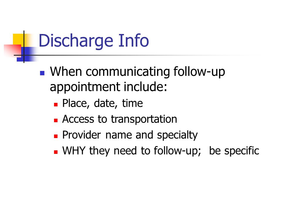 Discharge Info When communicating follow-up appointment include: