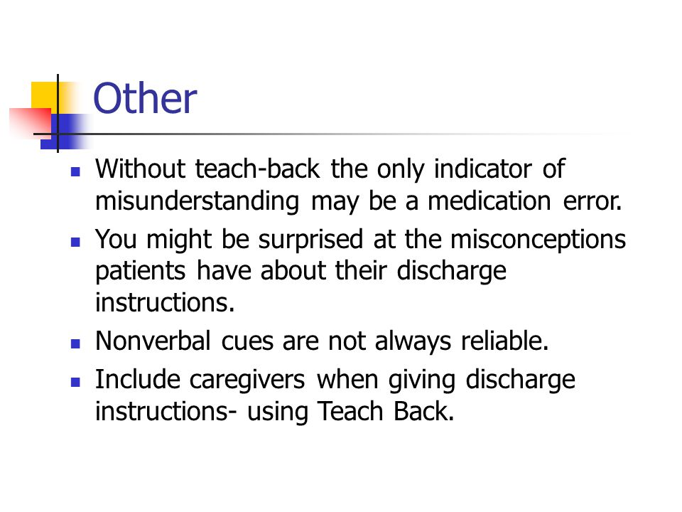 Other Without teach-back the only indicator of misunderstanding may be a medication error.