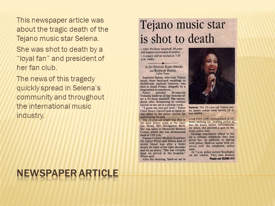 This newspaper article was about the tragic death of the Tejano music star Selena.
