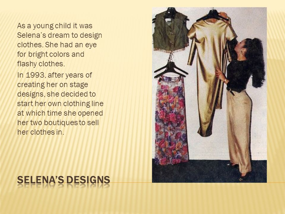 As a young child it was Selena's dream to design clothes