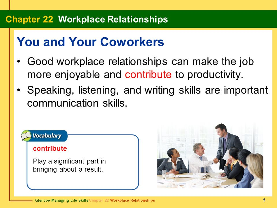 You and Your Coworkers Good workplace relationships can make the job more enjoyable and contribute to productivity.