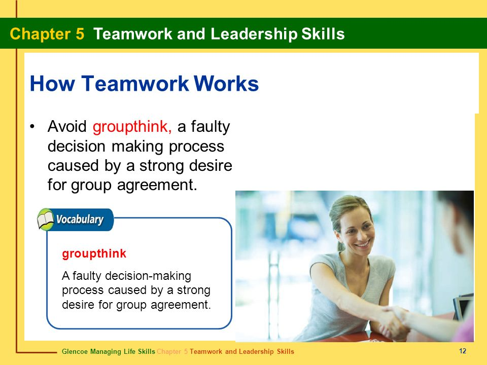 How Teamwork Works Avoid groupthink, a faulty decision making process caused by a strong desire for group agreement.