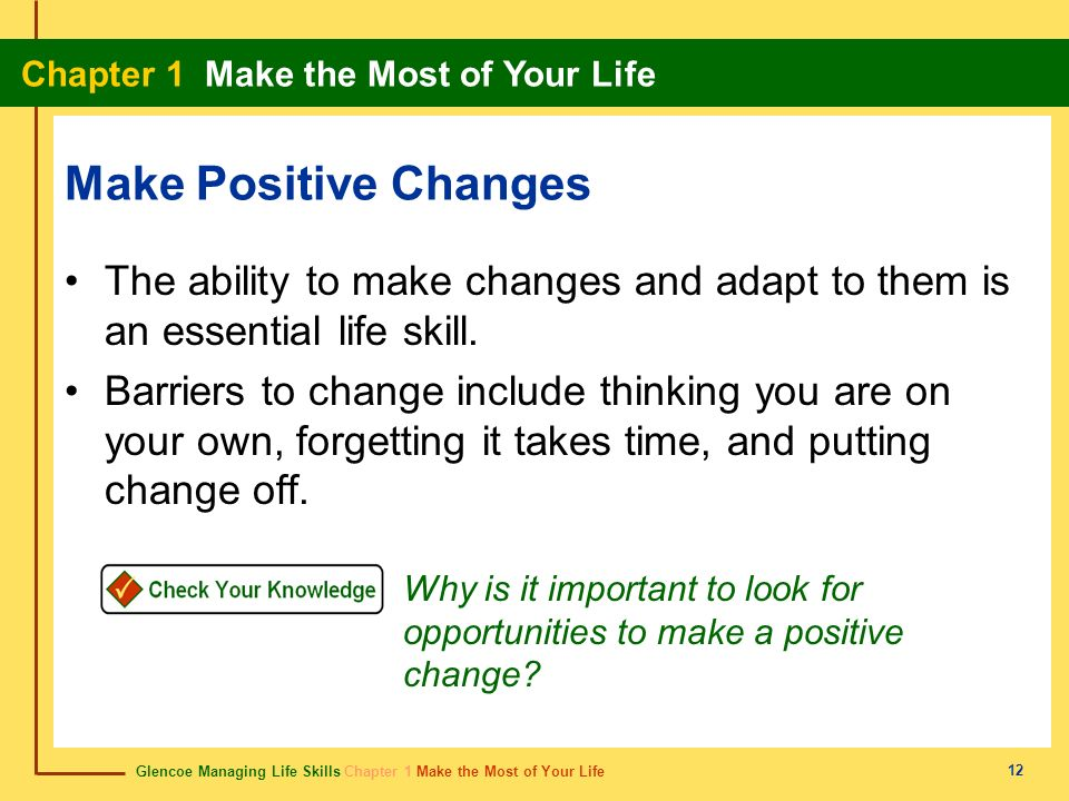 Make Positive ChangesThe ability to make changes and adapt to them is an essential life skill.