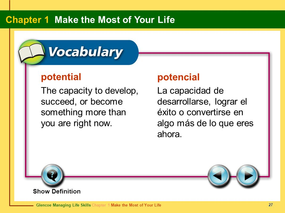 potential potencial. The capacity to develop, succeed, or become something more than you are right now.