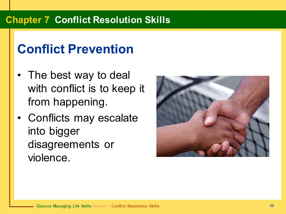 Conflict Prevention The best way to deal with conflict is to keep it from happening. Conflicts may escalate into bigger disagreements or violence.