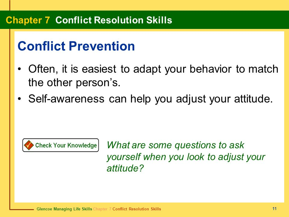 Conflict Prevention Often, it is easiest to adapt your behavior to match the other person's. Self-awareness can help you adjust your attitude.