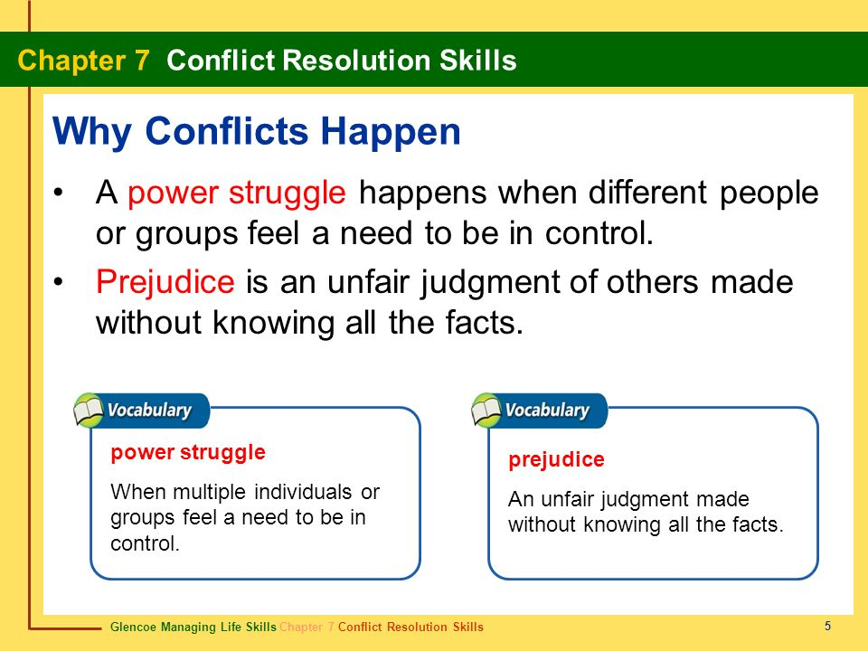 Why Conflicts Happen A power struggle happens when different people or groups feel a need to be in control.