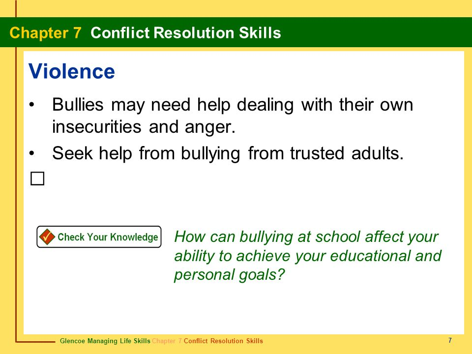 Violence Bullies may need help dealing with their own insecurities and anger. Seek help from bullying from trusted adults.