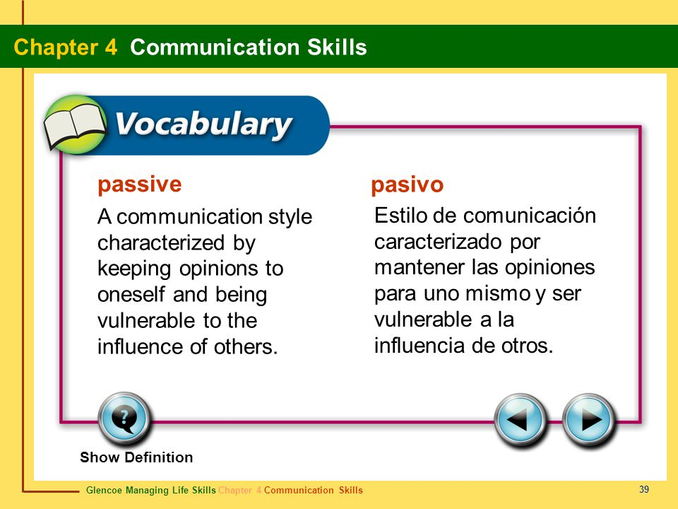 passive pasivo. A communication style characterized by keeping opinions to oneself and being vulnerable to the influence of others.