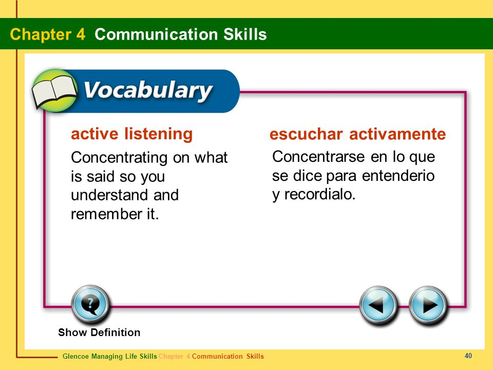 active listening escuchar activamente. Concentrating on what is said so you understand and remember it.