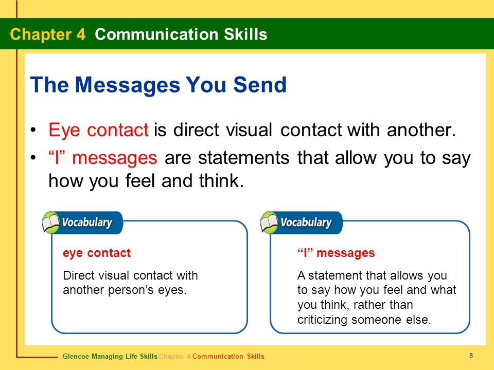 The Messages You Send Eye contact is direct visual contact with another. I messages are statements that allow you to say how you feel and think.