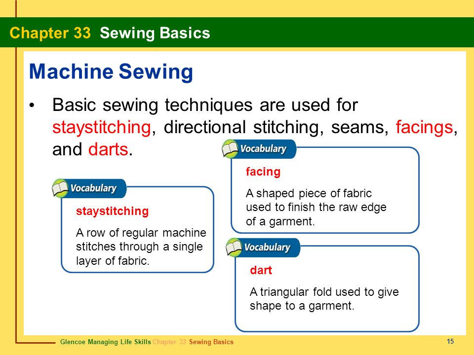 Machine Sewing Basic sewing techniques are used for staystitching, directional stitching, seams, facings, and darts.