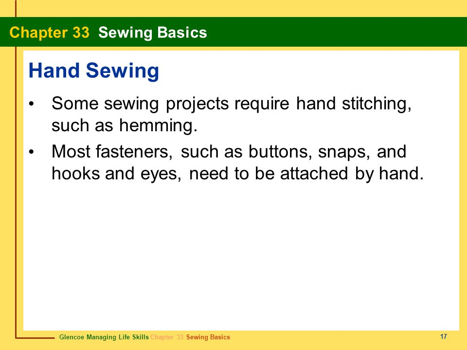 Hand Sewing Some sewing projects require hand stitching, such as hemming.