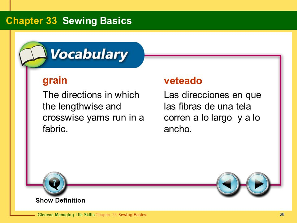 grain veteado. The directions in which the lengthwise and crosswise yarns run in a fabric.