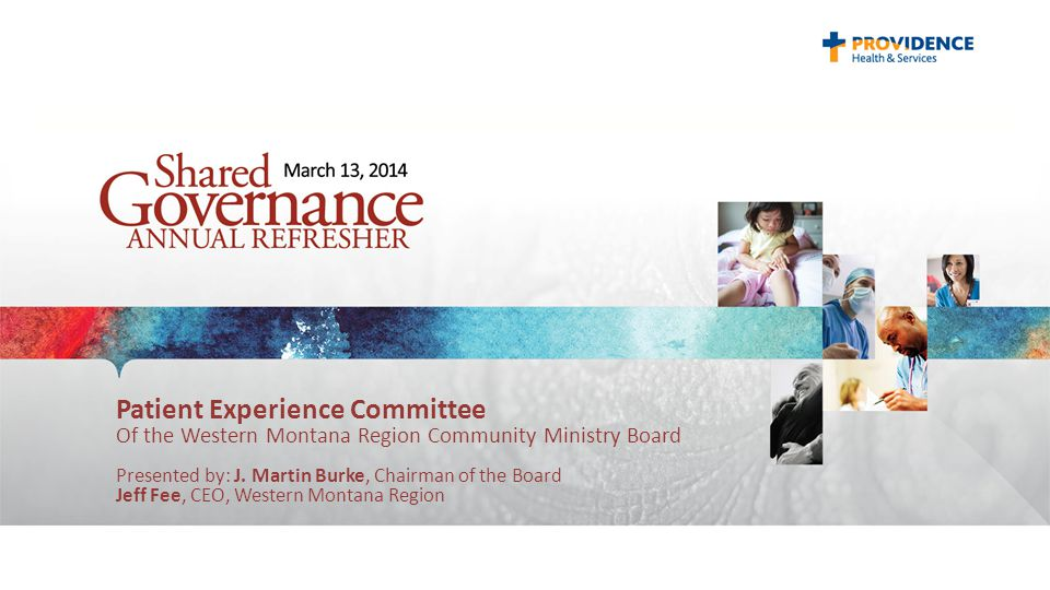 Patient Experience Committee Of the Western Montana Region Community Ministry Board Presented by: J.