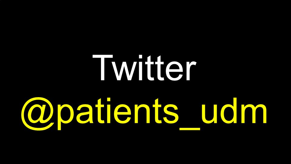 Twitter @patients_udm