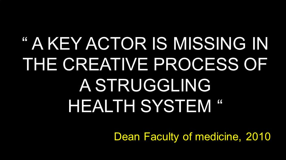 A KEY ACTOR IS MISSING IN THE CREATIVE PROCESS OF A STRUGGLING HEALTH SYSTEM